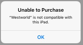 When I try to download/install the Westworld training simulator, I get the message: Westworld is not compatible with this iPad.